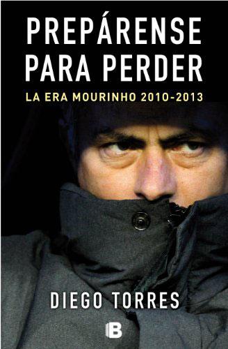 Prepárense para perder, el libro de Diego Torres sobre Mourinho