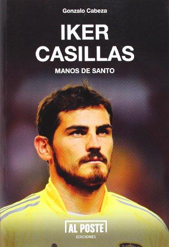 Iker Casillas, manos de santo, de Gonzalo Cabeza